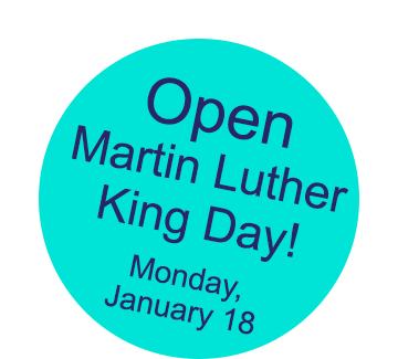 Open Martin Luther King Jr. Day - Monday, January 18